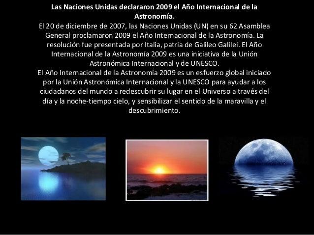 Las Naciones Unidas declararon 2009 el Año Internacional de la                                Astronomía.El 20 de diciembr...