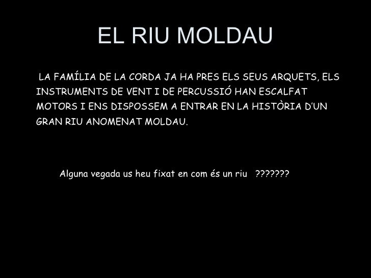 EL RIU MOLDAU <ul><li>  LA FAMÍLIA DE LA CORDA JA HA PRES ELS SEUS ARQUETS, ELS INSTRUMENTS DE VENT I DE PERCUSSIÓ HAN ESC...