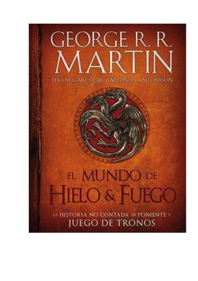 EL MUNDO DE HIELO Y FUEGO LA HISTORIA NO CONTADA DE PONIENTE Y JUEGO DE TRONOS GEORGE R. R. MARTIN ELIO GARCÍA JR. Y LINDA...