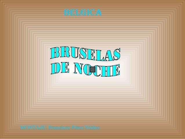 BELGICA MONTAJE: Francisco Pérez Núñez