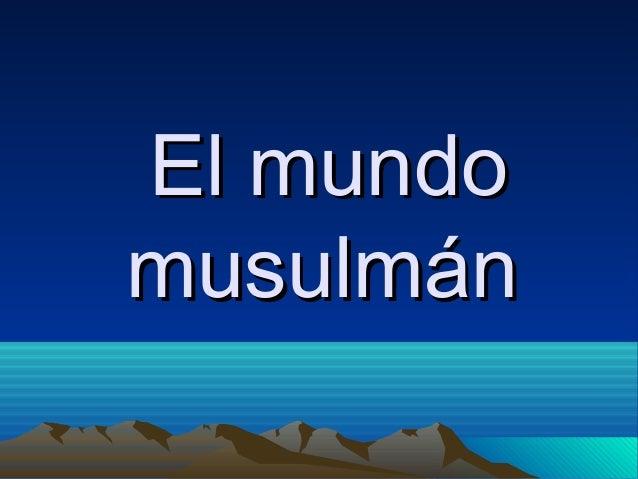El mundoEl mundo musulmánmusulmán