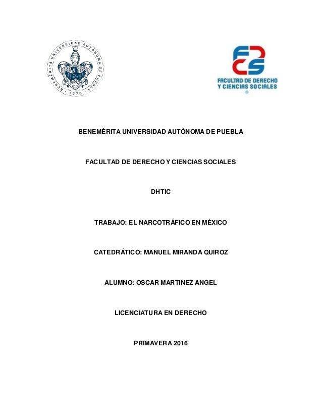 BENEMÉRITA UNIVERSIDAD AUTÓNOMA DE PUEBLA FACULTAD DE DERECHO Y CIENCIAS SOCIALES DHTIC TRABAJO: EL NARCOTRÁFICO EN MÉXICO...