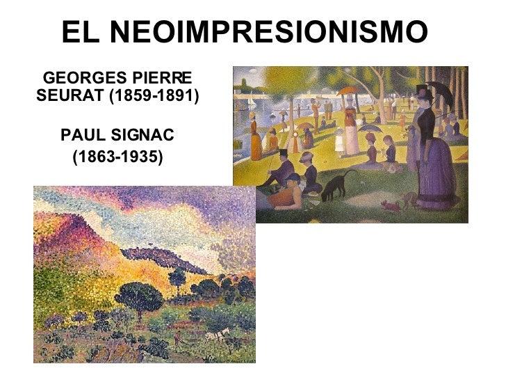 EL NEOIMPRESIONISMO GEORGES PIERRE SEURAT (1859-1891)  PAUL SIGNAC  (1863-1935)