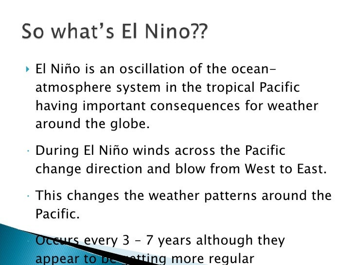 <ul><li>El Niño is an oscillation of the ocean-atmosphere system in the tropical Pacific having important consequences for...