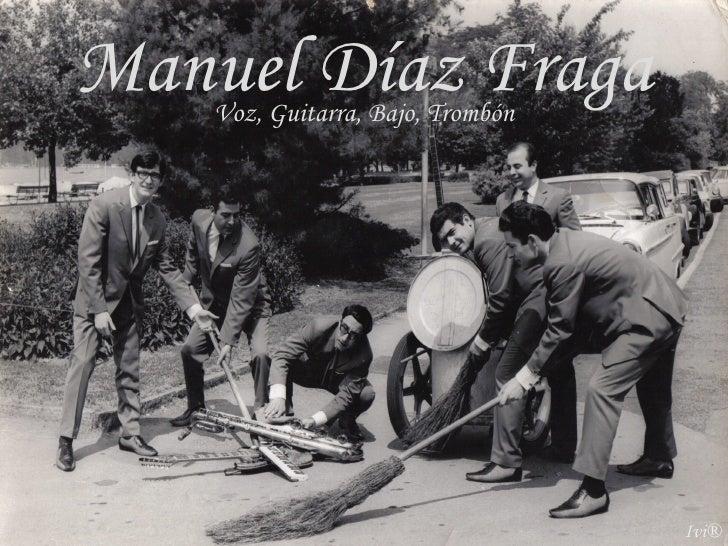 Manuel Díaz Fraga Voz, Guitarra, Bajo, Trombón