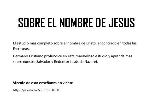 SOBRE EL NOMBRE DE JESUS El estudio más completo sobre el nombre de Cristo, encontrado en todas las Escrituras. Hermano Cr...