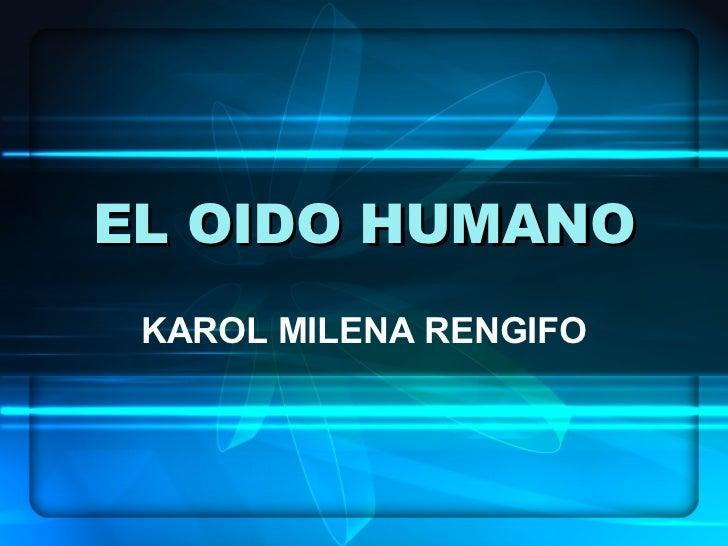 EL OIDO HUMANO KAROL MILENA RENGIFO