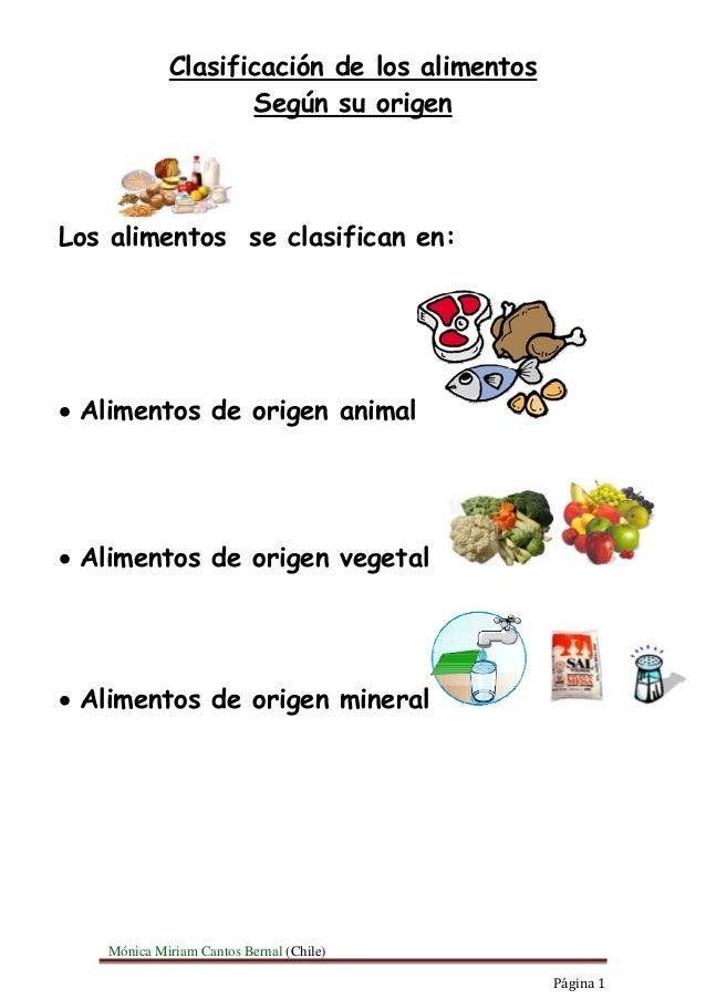 Mónica Miriam Cantos Bernal (Chile) Página1 Clasificación de los alimentos Según su origen Los alimentos se clasifican...