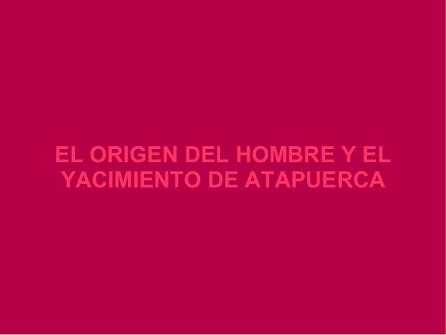 EL ORIGEN DEL HOMBRE Y EL YACIMIENTO DE ATAPUERCA
