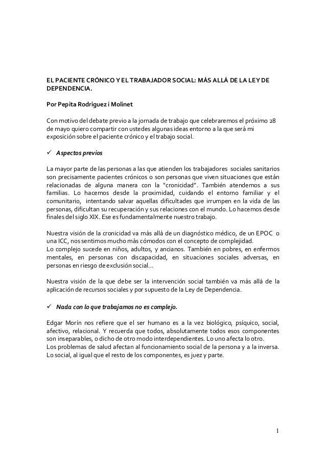 1  EL PACIENTE CRÓNICO Y EL TRABAJADOR SOCIAL: MÁS ALLÁ DE LA LEY DE DEPENDENCIA.  Por Pepita Rodríguez i Molinet  Con mot...