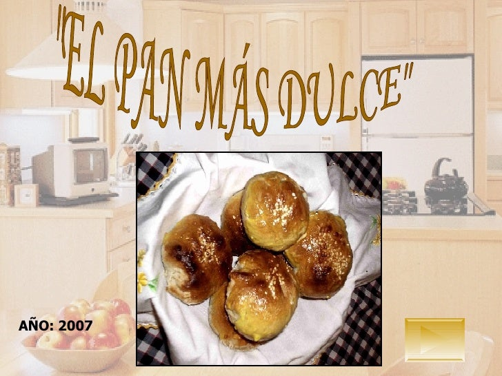 """""""EL PAN MÁS DULCE""""  AÑO: 2007"""
