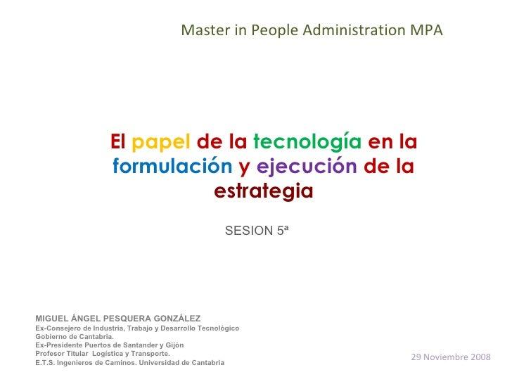 El  papel  de la  tecnología  en la  formulación  y  ejecución  de la  estrategia Master in People Administration MPA MIGU...
