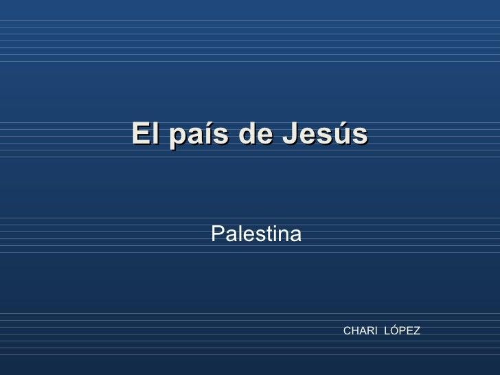 El país de Jesús Palestina  CHARI  LÓPEZ