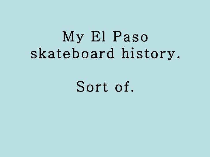 My El Paso skateboard history. Sort of.