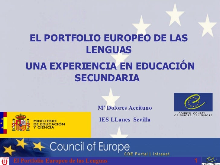 EL PORTFOLIO EUROPEO DE LAS LENGUAS UNA EXPERIENCIA EN EDUCACIÓN SECUNDARIA  Mª Dolores Aceituno IES LLanes  Sevilla El Po...