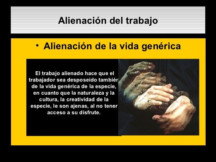 Alienación del trabajo <ul><li>Alienación de la vida genérica </li></ul>. El trabajo alienado hace que el trabajador sea d...