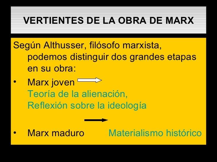VERTIENTES DE LA OBRA DE MARX <ul><li>Según Althusser, filósofo marxista, podemos distinguir dos grandes etapas en su obra...