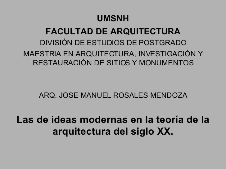 UMSNH FACULTAD DE ARQUITECTURA DIVISIÓN DE ESTUDIOS DE POSTGRADO MAESTRIA EN ARQUITECTURA, INVESTIGACIÓN Y RESTAURACIÓN DE...
