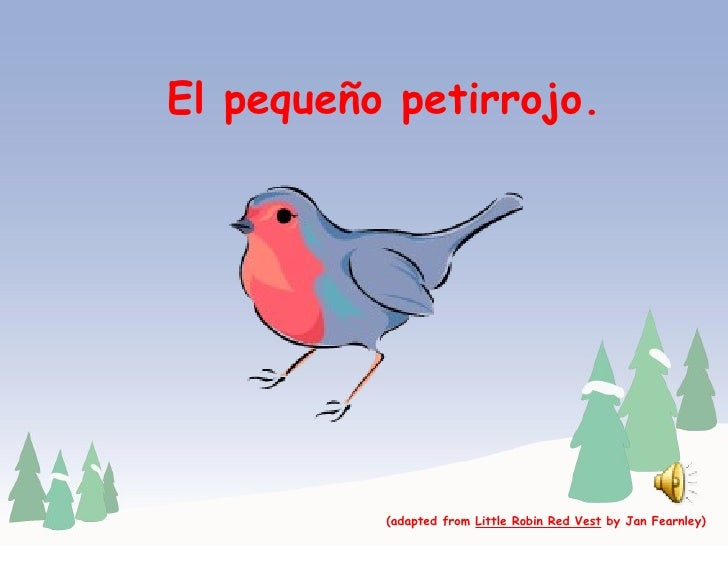 El pequeño petirrojo. (adapted from  Little Robin Red Vest  by Jan Fearnley)
