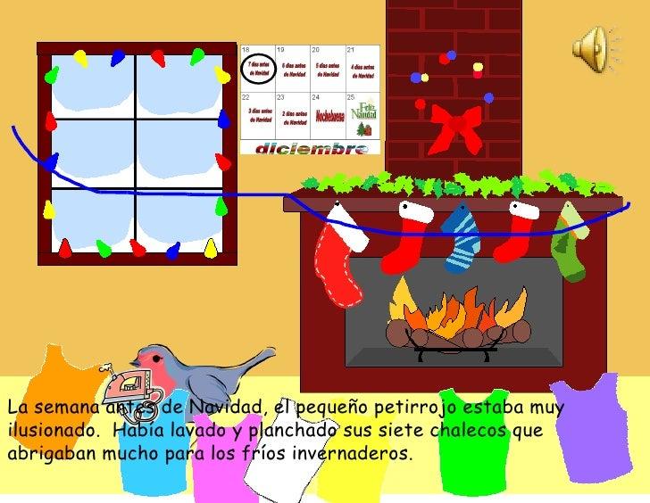 La semana antes de Navidad, el pequeño petirrojo estaba muy ilusionado.  Había lavado y planchado sus siete chalecos que a...