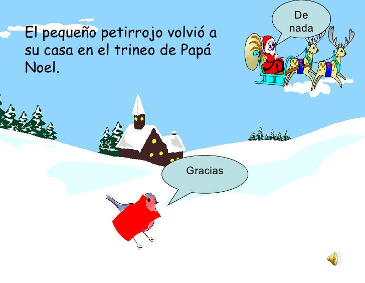 El pequeño petirrojo volvió a su casa en el trineo de Papá Noel. Gracias De nada