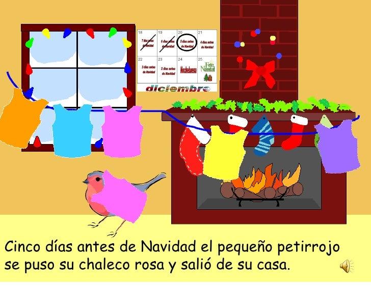 Cinco días antes de Navidad el pequeño petirrojo se puso su chaleco rosa y salió de su casa.