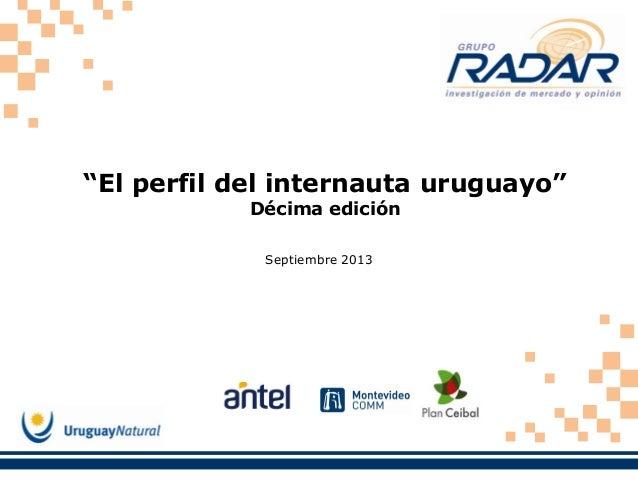 """""""El perfil del internauta uruguayo"""" Décima edición Septiembre 2013"""