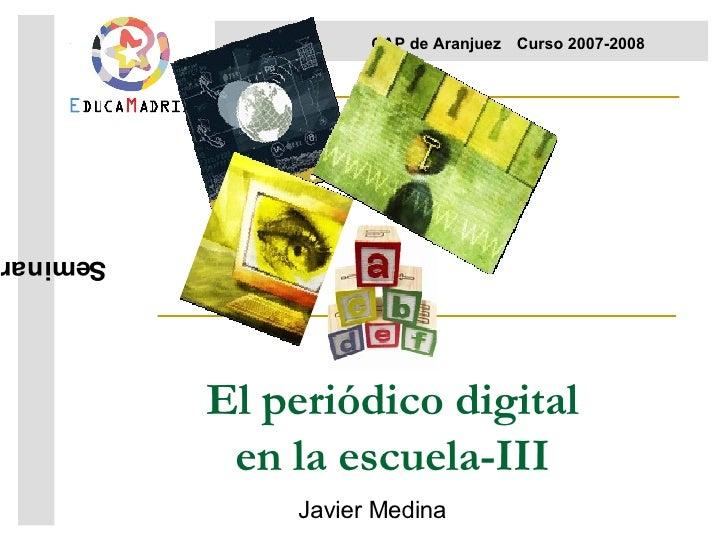 El periódico digital en la escuela-III Javier Medina Seminario  CAP de Aranjuez Curso 2007-2008