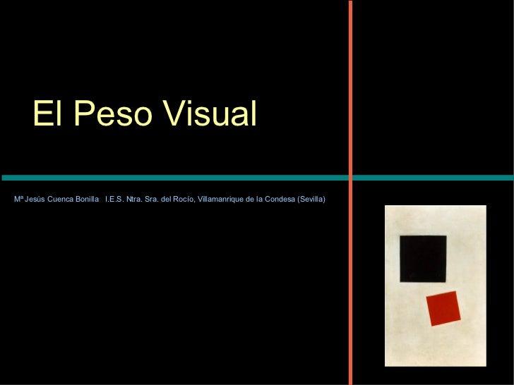 El Peso Visual Mª Jesús Cuenca Bonilla I.E.S. Ntra. Sra. del Rocío, Villamanrique de la Condesa (Sevilla)
