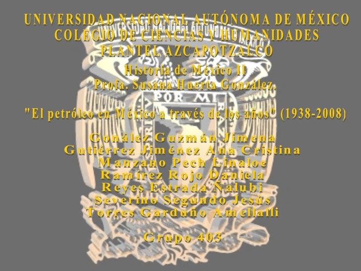 UNIVERSIDAD NACIONAL AUTÓNOMA DE MÉXICO COLEGIO DE CIENCIAS Y HUMANIDADES PLANTEL AZCAPOTZALCO Historia de México II Profa...