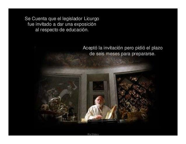Ria Slides Se Cuenta que el legislador Licurgo fue invitado a dar una exposición al respecto de educación. Se Cuenta que e...