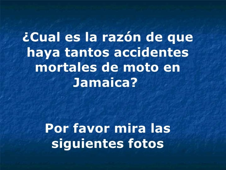 ¿Cual es la razón de que haya tantos accidentes mortales de moto en Jamaica?  Por favor mira las siguientes fotos