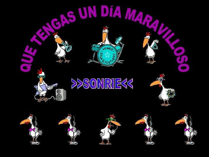 QUE TENGAS UN DÍA MARAVILLOSO >>SONRIE<<