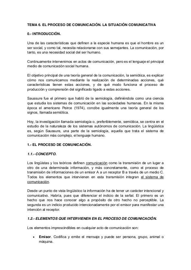 TEMA 6. EL PROCESO DE COMUNICACIÓN. LA SITUACIÓN COMUNICATIVA 0.- INTRODUCCIÓN. Una de las características que definen a l...