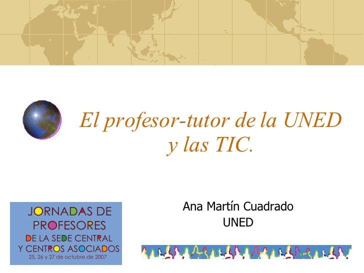El profesor-tutor de la UNED y las TIC. Ana Martín Cuadrado UNED