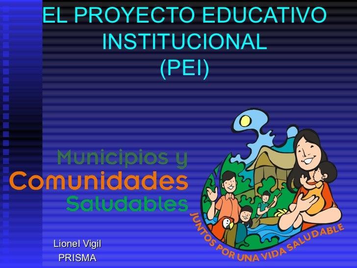 EL PROYECTO EDUCATIVO INSTITUCIONAL (PEI) Lionel Vigil PRISMA