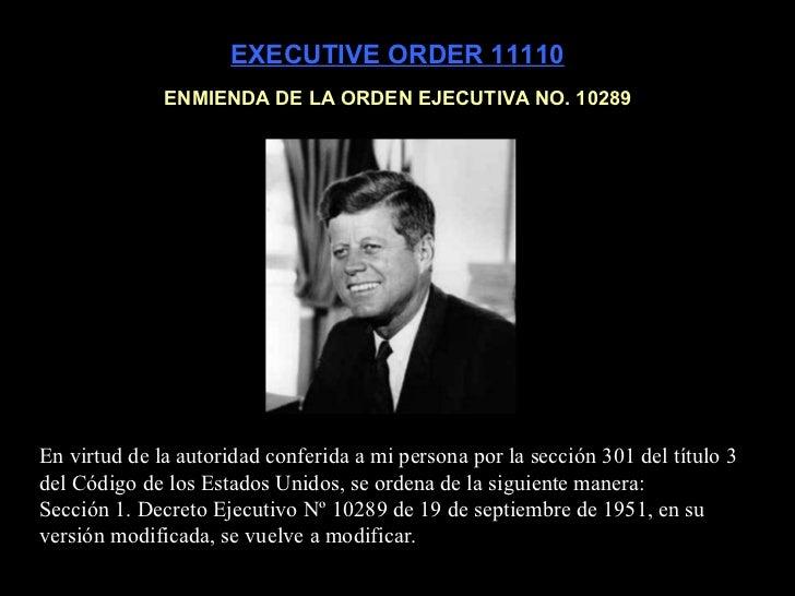 EXECUTIVE ORDER 11110 ENMIENDA DE LA ORDEN EJECUTIVA NO. 10289 En virtud de la autoridad conferida a mi persona por la sec...