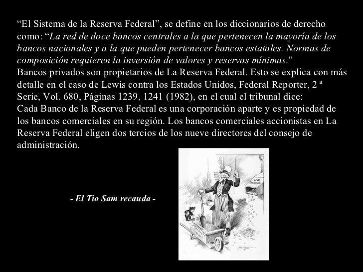 """"""" El Sistema de la Reserva Federal"""", se define en los diccionarios de derecho como: """" La red de doce bancos centrales a la..."""