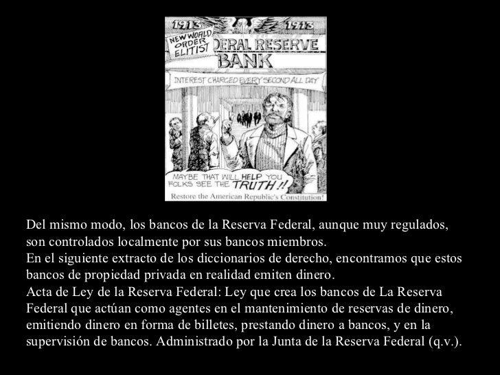 Del mismo modo, los bancos de la Reserva Federal, aunque muy regulados, son controlados localmente por sus bancos miembros...