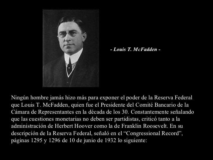 Ningún hombre jamás hizo más para exponer el poder de la Reserva Federal que Louis T. McFadden, quien fue el Presidente de...