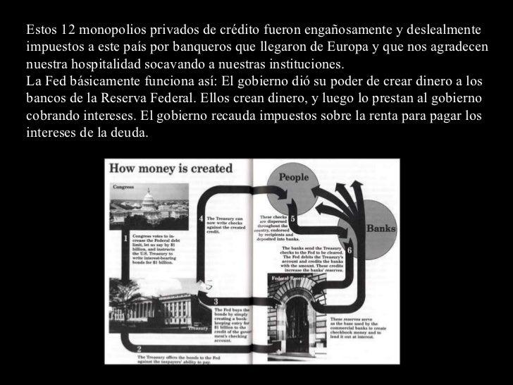 Estos 12 monopolios privados de crédito fueron engañosamente y deslealmente impuestos a este país por banqueros que llegar...