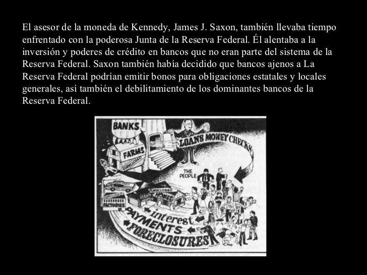 El asesor de la moneda de Kennedy, James J. Saxon, también llevaba tiempo enfrentado con la poderosa Junta de la Reserva F...