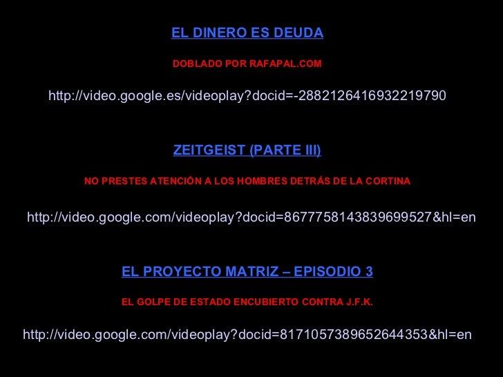 EL DINERO ES DEUDA DOBLADO POR RAFAPAL.COM http ://video. google .es/ videoplay ? docid =-2882126416932219790 ZEITGEIST (P...