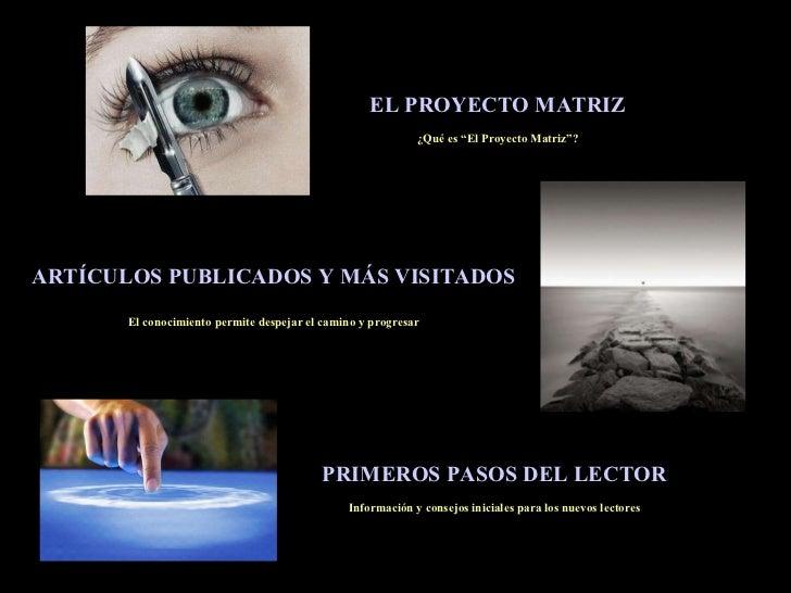 """EL PROYECTO MATRIZ ¿Qué es """"El Proyecto Matriz""""? ARTÍCULOS PUBLICADOS Y MÁS VISITADOS El conocimiento permite despejar el ..."""