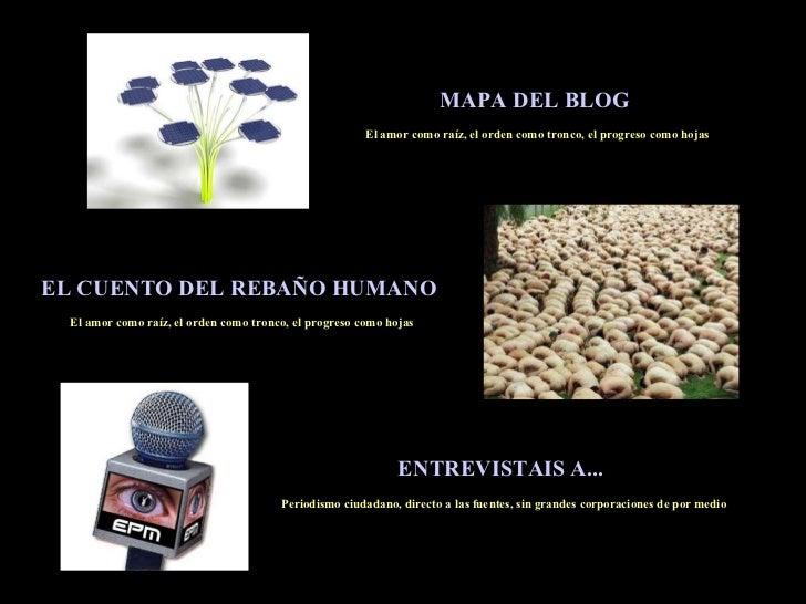 MAPA DEL BLOG   El amor como raíz, el orden como tronco, el progreso como hojas ENTREVISTAIS A...  Periodismo ciudadano, d...