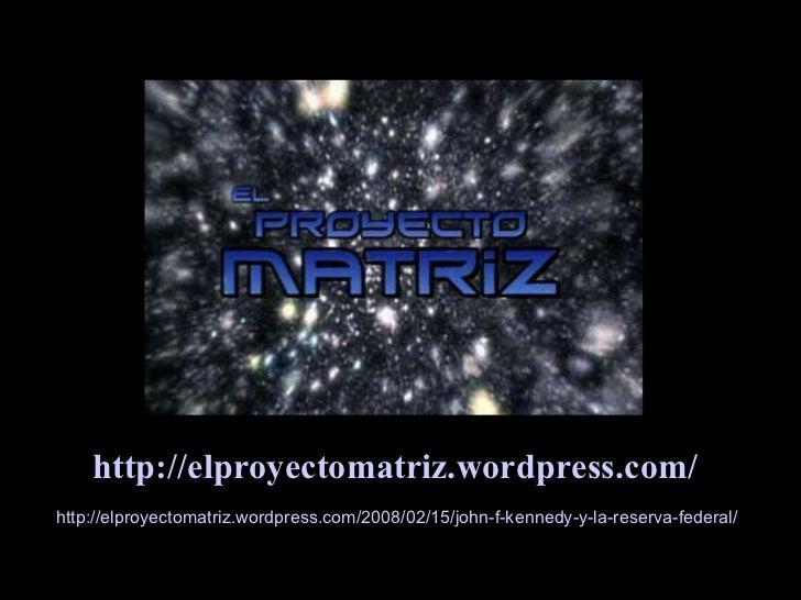http :// elproyectomatriz . wordpress . com / http :// elproyectomatriz . wordpress . com /2008/02/15/ john -f- kennedy -y...