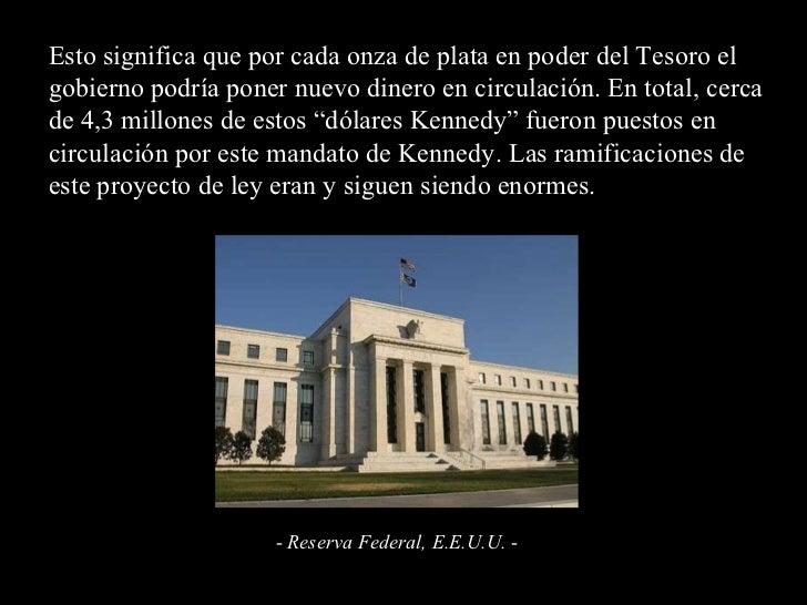 Esto significa que por cada onza de plata en poder del Tesoro el gobierno podría poner nuevo dinero en circulación. En tot...