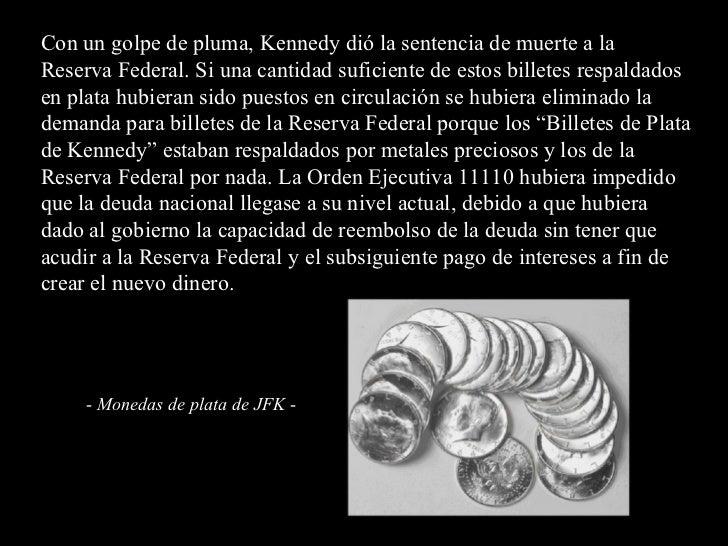 Con un golpe de pluma, Kennedy dió la sentencia de muerte a la Reserva Federal. Si una cantidad suficiente de estos billet...