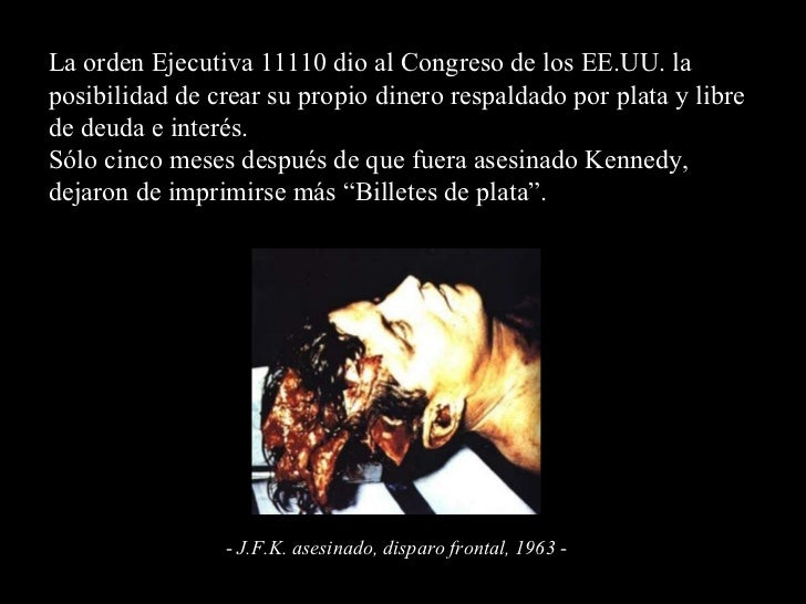La orden Ejecutiva 11110 dio al Congreso de los EE.UU. la posibilidad de crear su propio dinero respaldado por plata y lib...