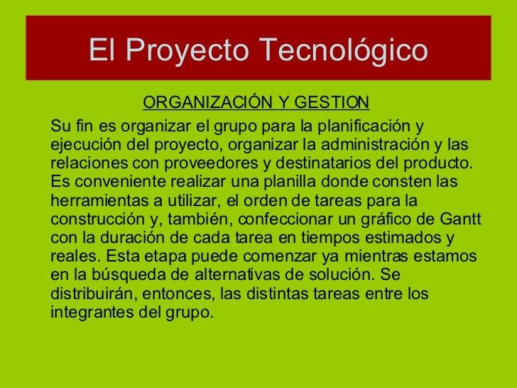 <ul><li>ORGANIZACIÓN Y GESTION   </li></ul><ul><li>Su fin es organizar el grupo para la planificación y ejecución del proy...